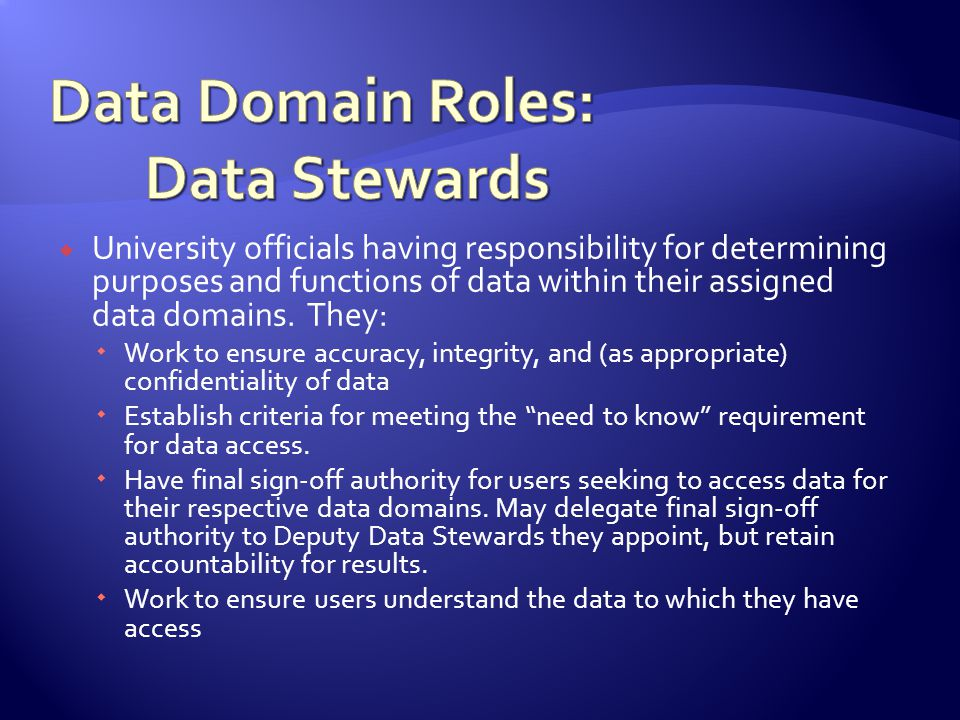 University officials having responsibility for determining purposes and functions of data within their assigned data domains.