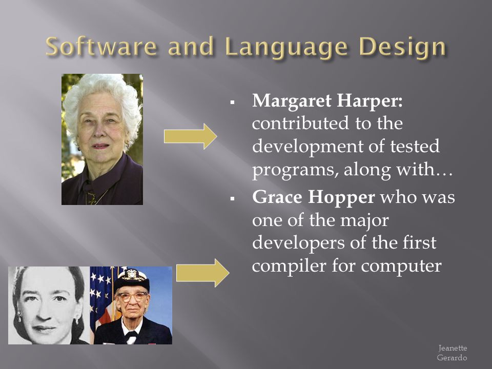 Margaret Harper: contributed to the development of tested programs, along with… Grace Hopper who was one of the major developers of the first compiler