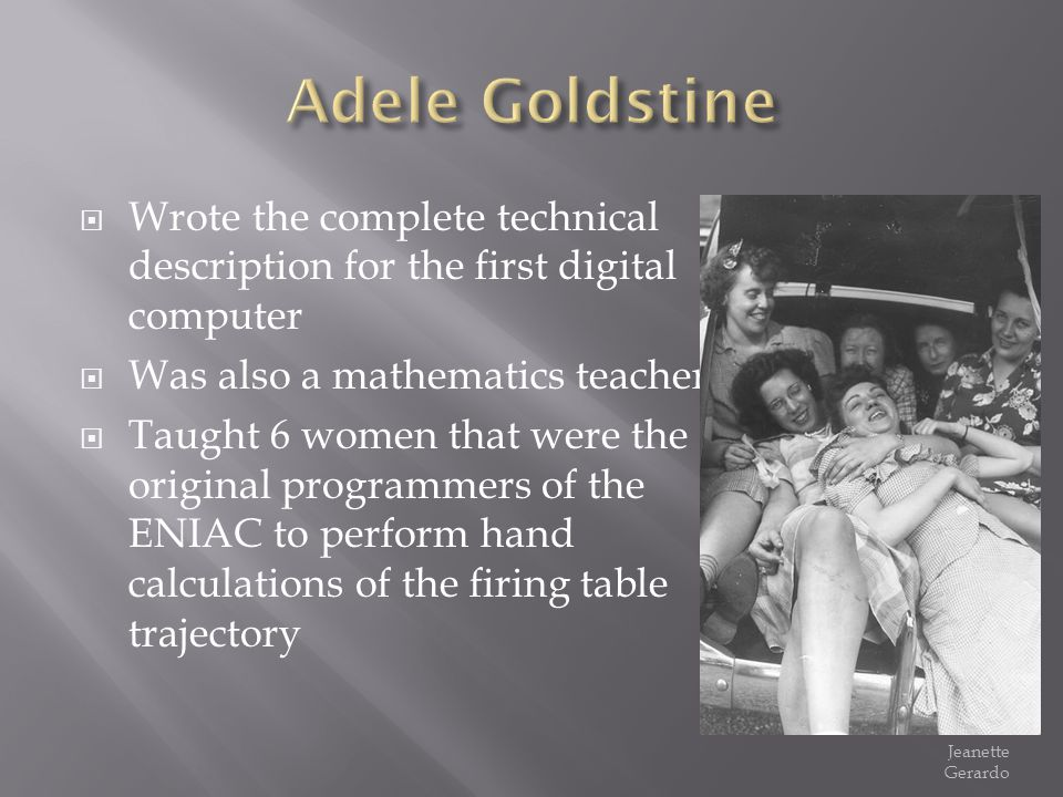 Wrote the complete technical description for the first digital computer Was also a mathematics teacher Taught 6 women that were the original programme