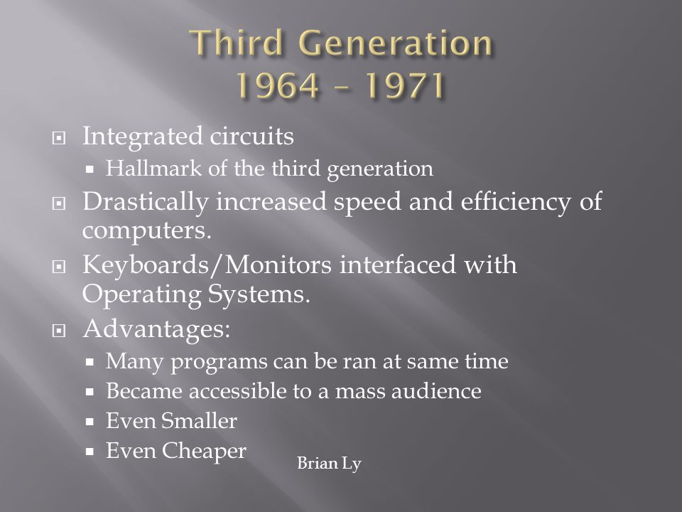 Integrated circuits Hallmark of the third generation Drastically increased speed and efficiency of computers. Keyboards/Monitors interfaced with Opera