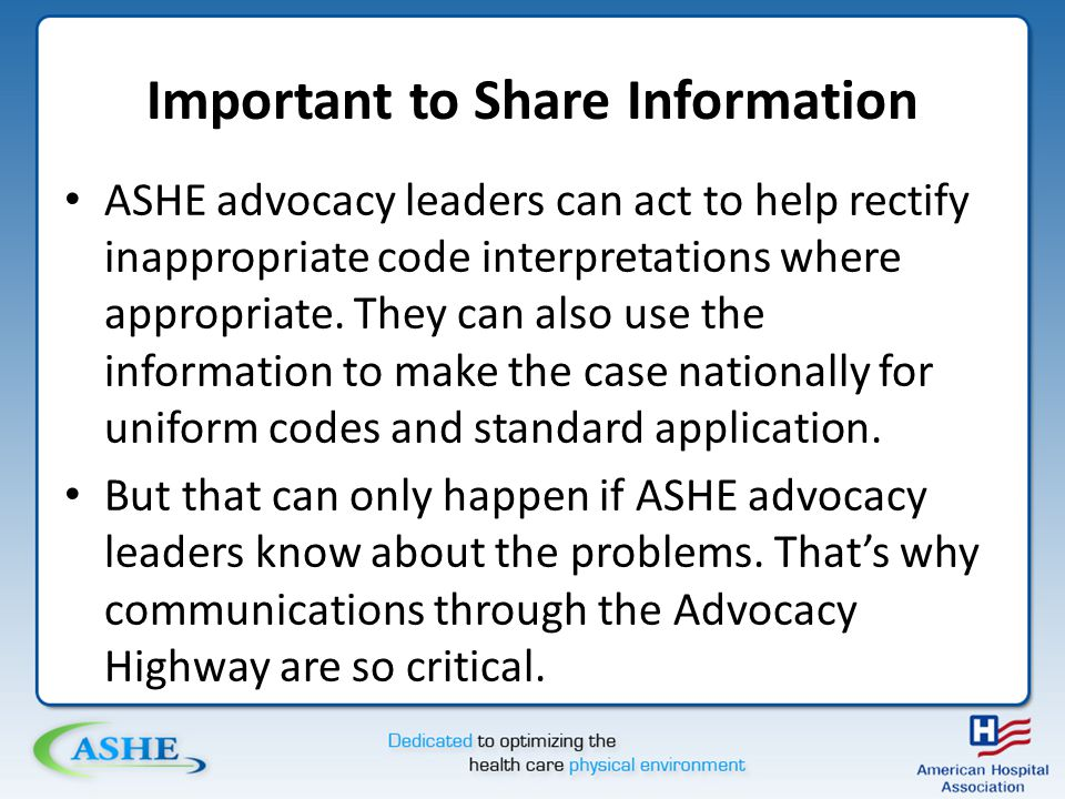 Important to Share Information ASHE advocacy leaders can act to help rectify inappropriate code interpretations where appropriate.