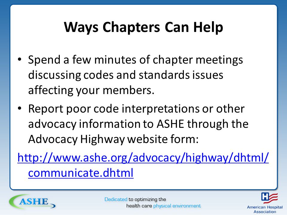 Ways Chapters Can Help Spend a few minutes of chapter meetings discussing codes and standards issues affecting your members.