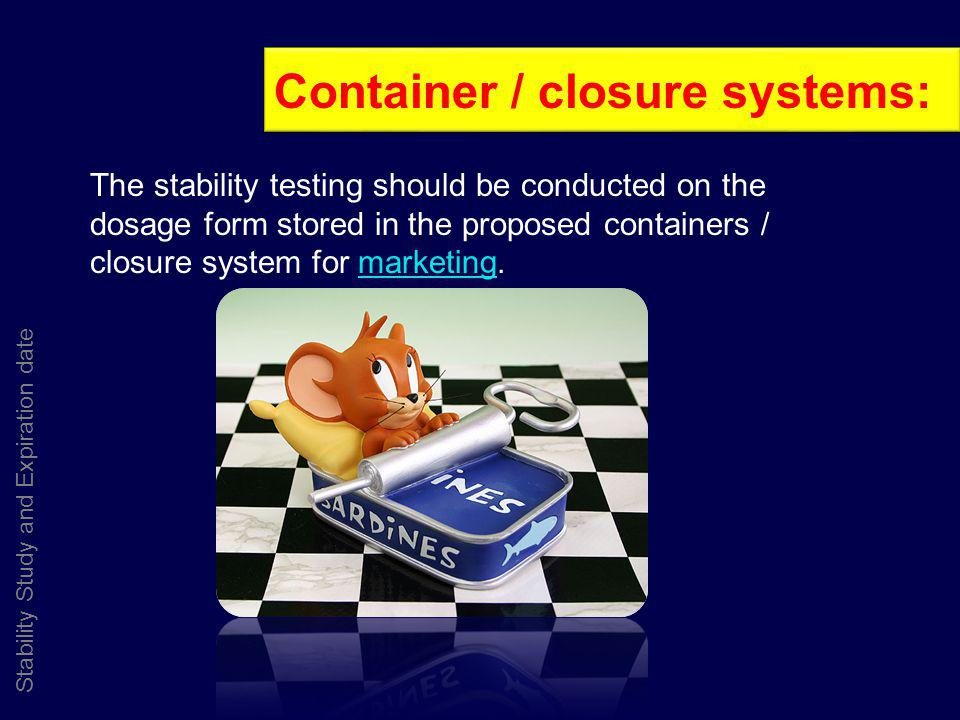 Stability Study and Expiration date The stability testing should be conducted on the dosage form stored in the proposed containers / closure system fo