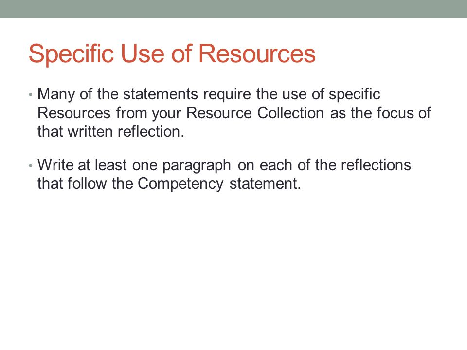 Specific Use of Resources Many of the statements require the use of specific Resources from your Resource Collection as the focus of that written reflection.