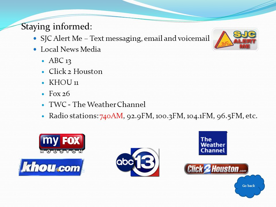 Staying informed: SJC Alert Me – Text messaging, email and voicemail Local News Media ABC 13 Click 2 Houston KHOU 11 Fox 26 TWC - The Weather Channel
