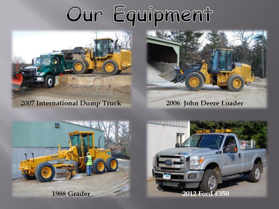 2007 International Dump Truck2006 John Deere Loader 1988 Grader2012 Ford F350