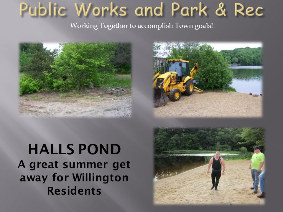 HALLS POND A great summer get away for Willington Residents Working Together to accomplish Town goals!