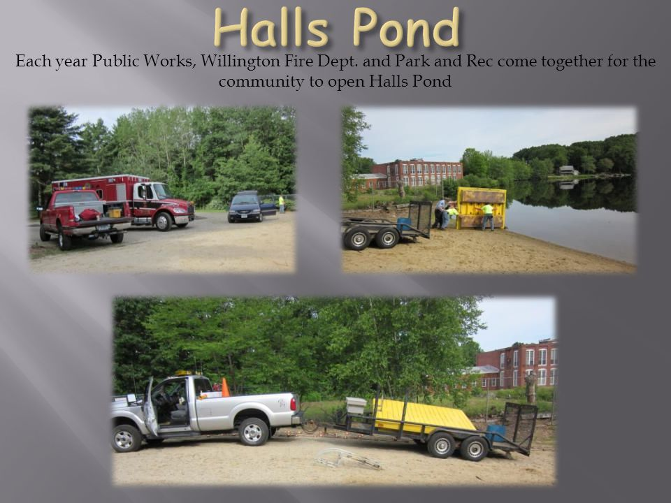 Each year Public Works, Willington Fire Dept. and Park and Rec come together for the community to open Halls Pond