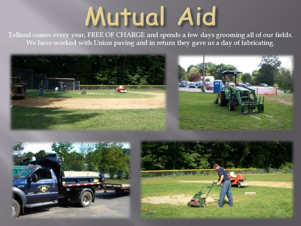 Tolland comes every year, FREE OF CHARGE and spends a few days grooming all of our fields.