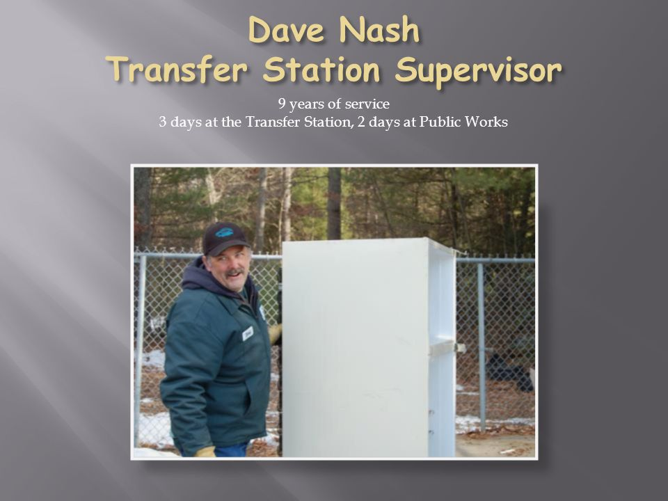 9 years of service 3 days at the Transfer Station, 2 days at Public Works