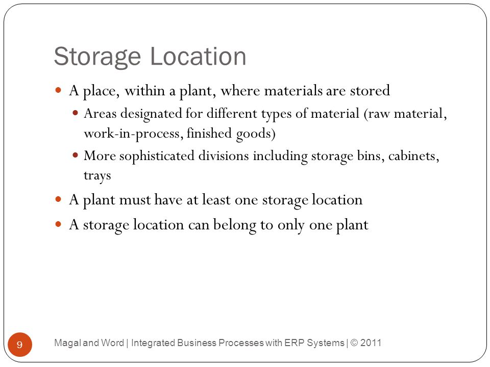 Goods Movements Transfer Posting Results in a change in material status In-quality inspection/ blocked/ unrestricted use One material type to another May or may not include a change in location (Sloc, plant) 50 Magal and Word | Integrated Business Processes with ERP Systems | © 2011