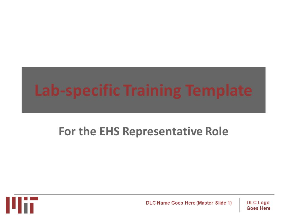 DLC Name Goes Here (Master Slide 1) DLC Logo Goes Here Lab-specific Training Template For the EHS Representative Role