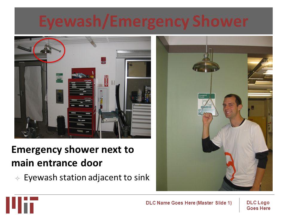 DLC Name Goes Here (Master Slide 1) DLC Logo Goes Here Eyewash/Emergency Shower o Emergency shower next to main entrance door Eyewash station adjacent to sink