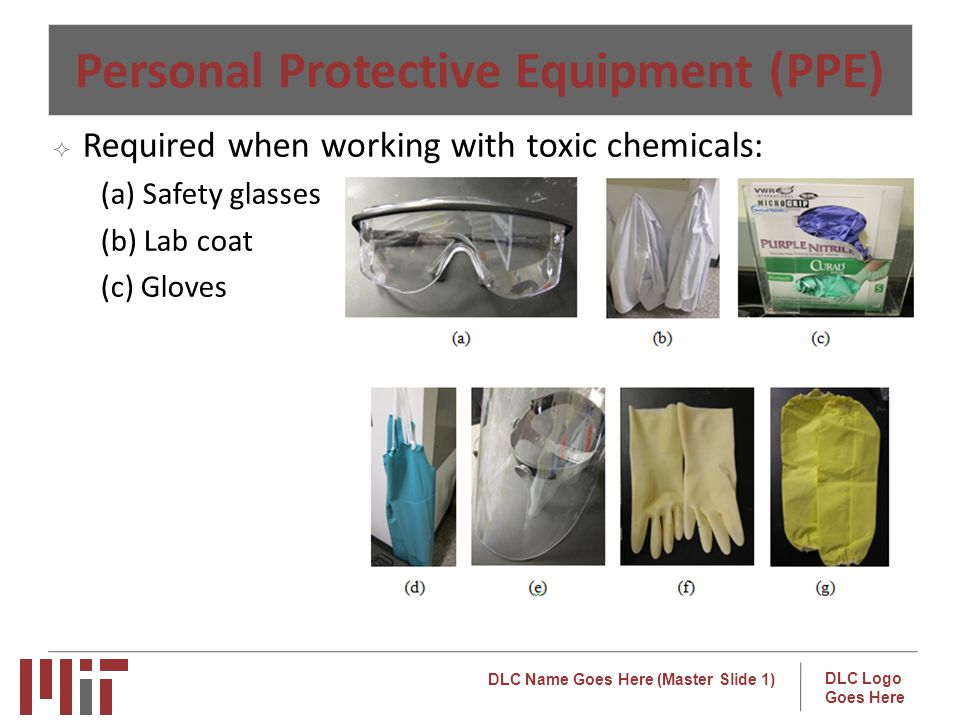 DLC Name Goes Here (Master Slide 1) DLC Logo Goes Here Required when working with toxic chemicals: (a) Safety glasses (b) Lab coat (c) Gloves Personal Protective Equipment (PPE)