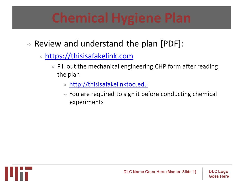 DLC Name Goes Here (Master Slide 1) DLC Logo Goes Here Chemical Hygiene Plan Review and understand the plan [PDF]: https://thisisafakelink.com Fill out the mechanical engineering CHP form after reading the plan http://thisisafakelinktoo.edu You are required to sign it before conducting chemical experiments