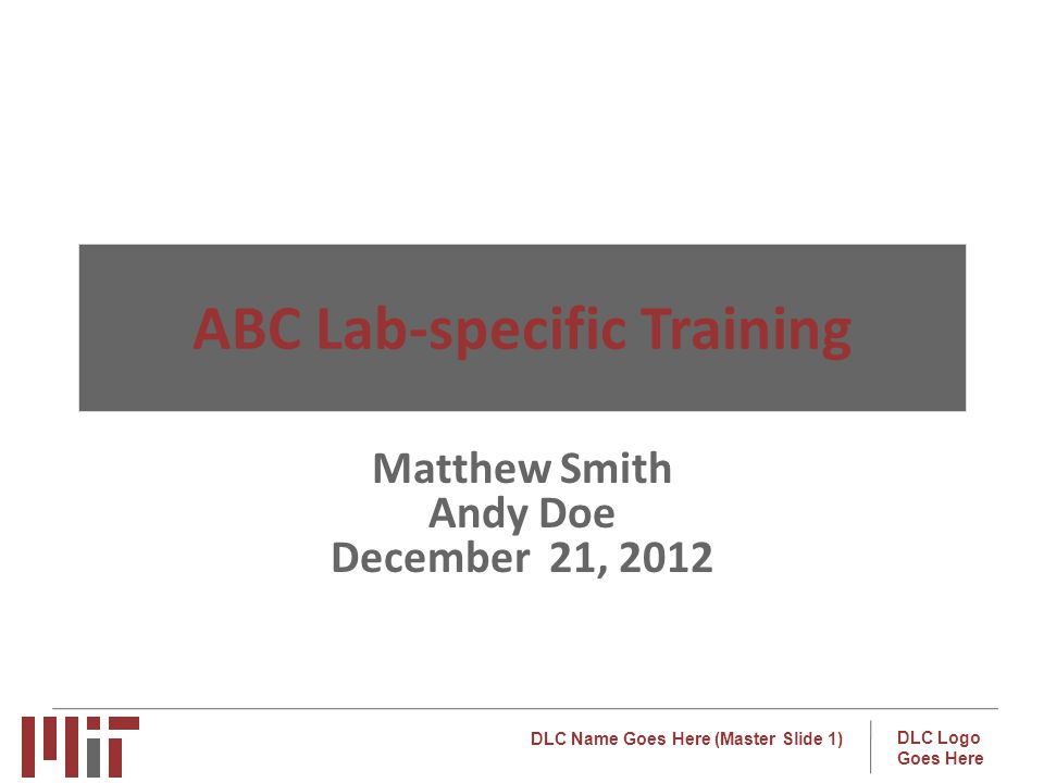 DLC Name Goes Here (Master Slide 1) DLC Logo Goes Here ABC Lab-specific Training Matthew Smith Andy Doe December 21, 2012