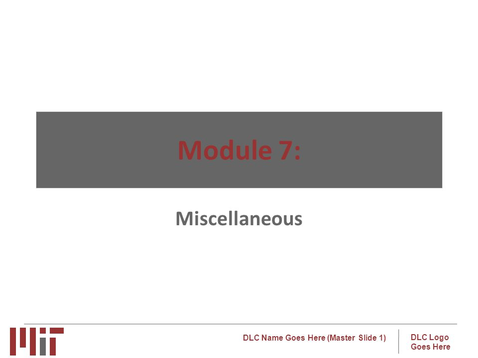 DLC Name Goes Here (Master Slide 1) DLC Logo Goes Here Module 7: Miscellaneous
