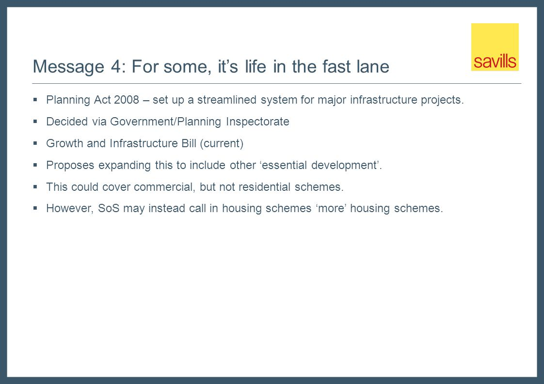 Message 4: For some, its life in the fast lane Planning Act 2008 – set up a streamlined system for major infrastructure projects.