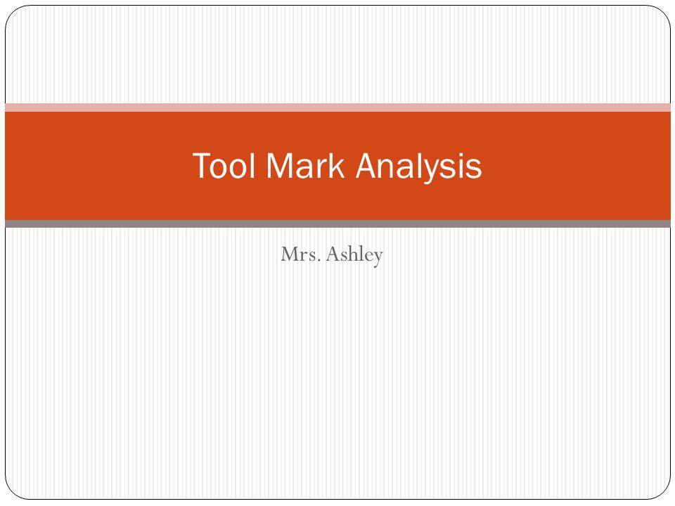 Mrs. Ashley Tool Mark Analysis