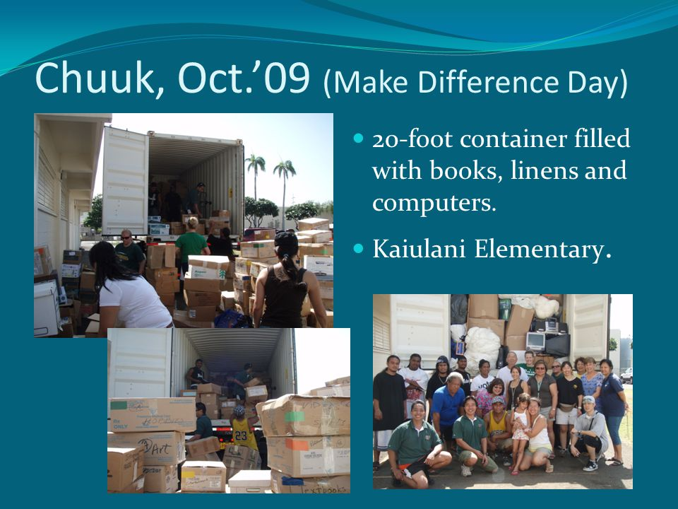 Chuuk, Oct.09 (Make Difference Day) 20-foot container filled with books, linens and computers.