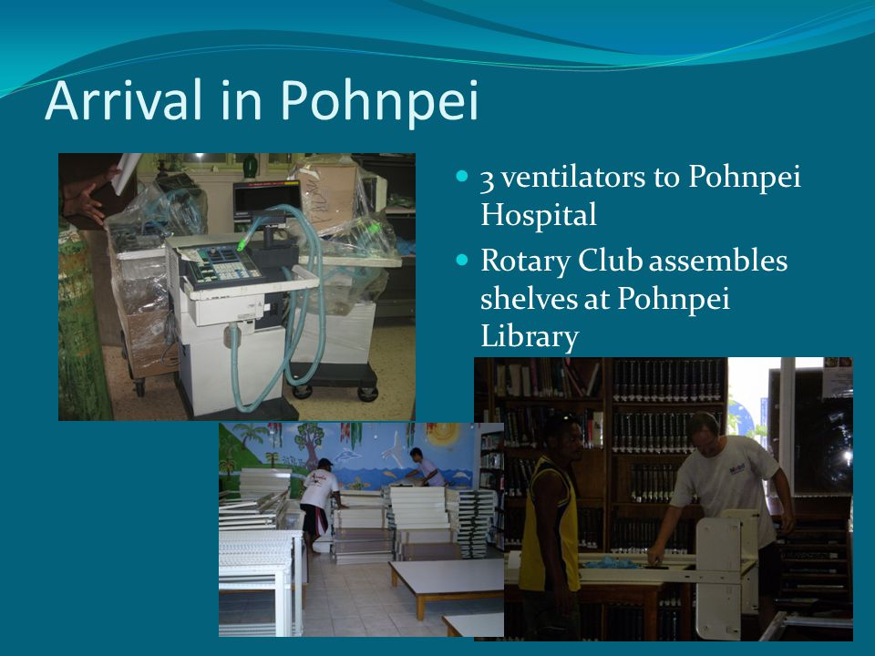 Arrival in Pohnpei 3 ventilators to Pohnpei Hospital Rotary Club assembles shelves at Pohnpei Library