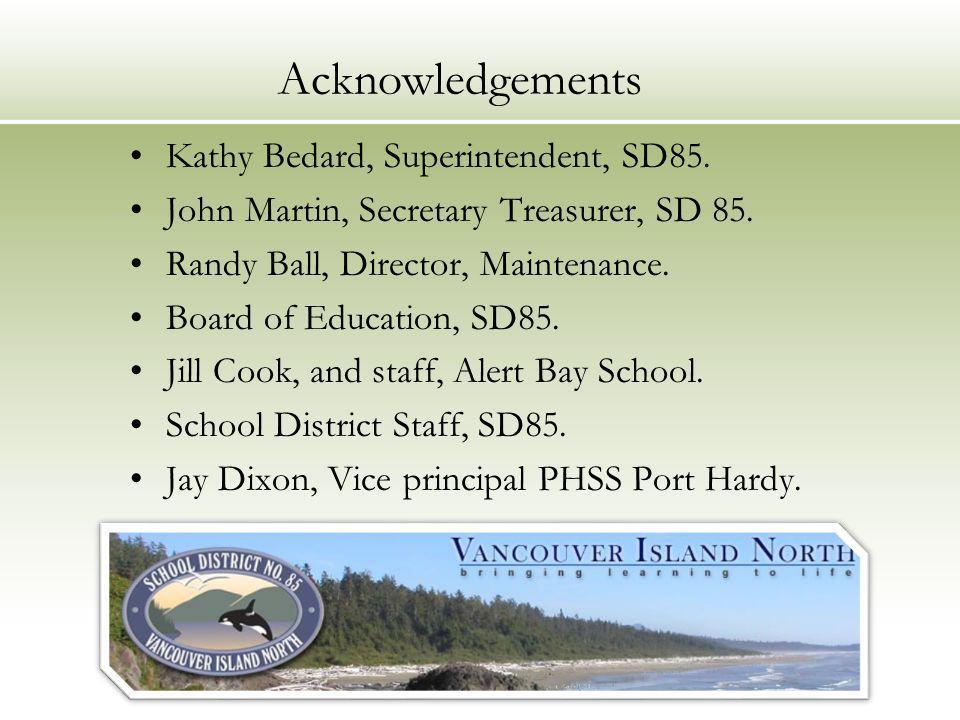 Acknowledgements Kathy Bedard, Superintendent, SD85.
