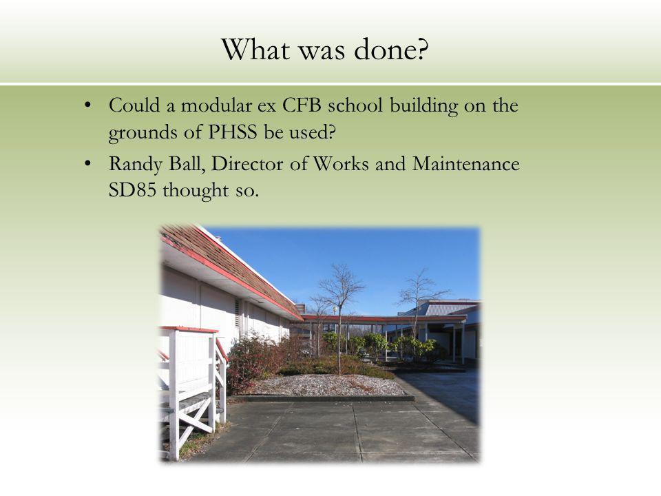 What was done. Could a modular ex CFB school building on the grounds of PHSS be used.