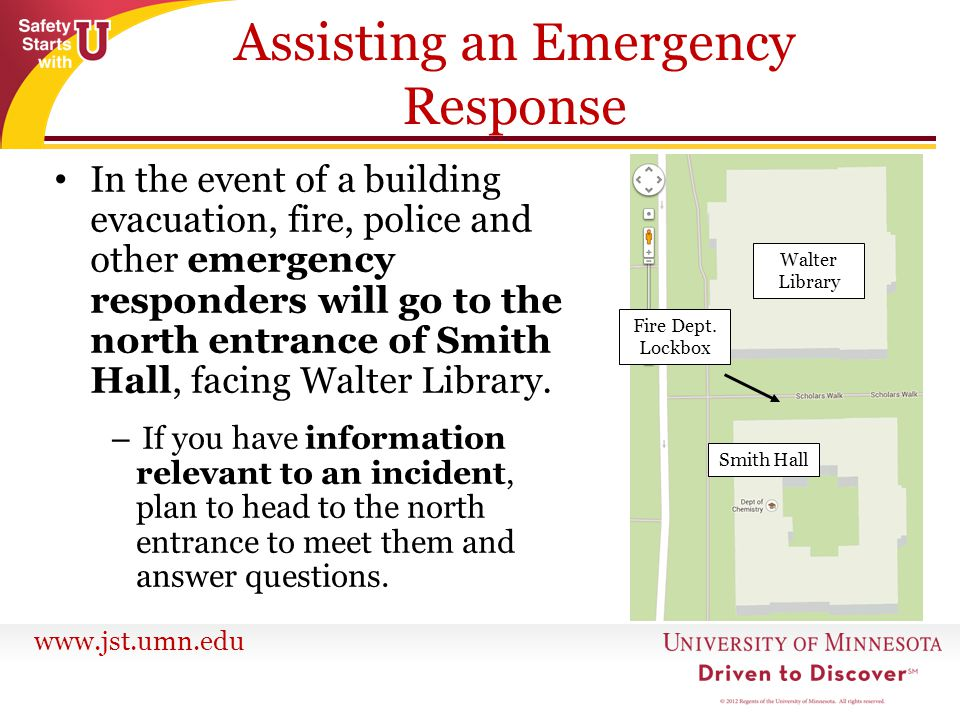 www.jst.umn.edu Assisting an Emergency Response In the event of a building evacuation, fire, police and other emergency responders will go to the nort