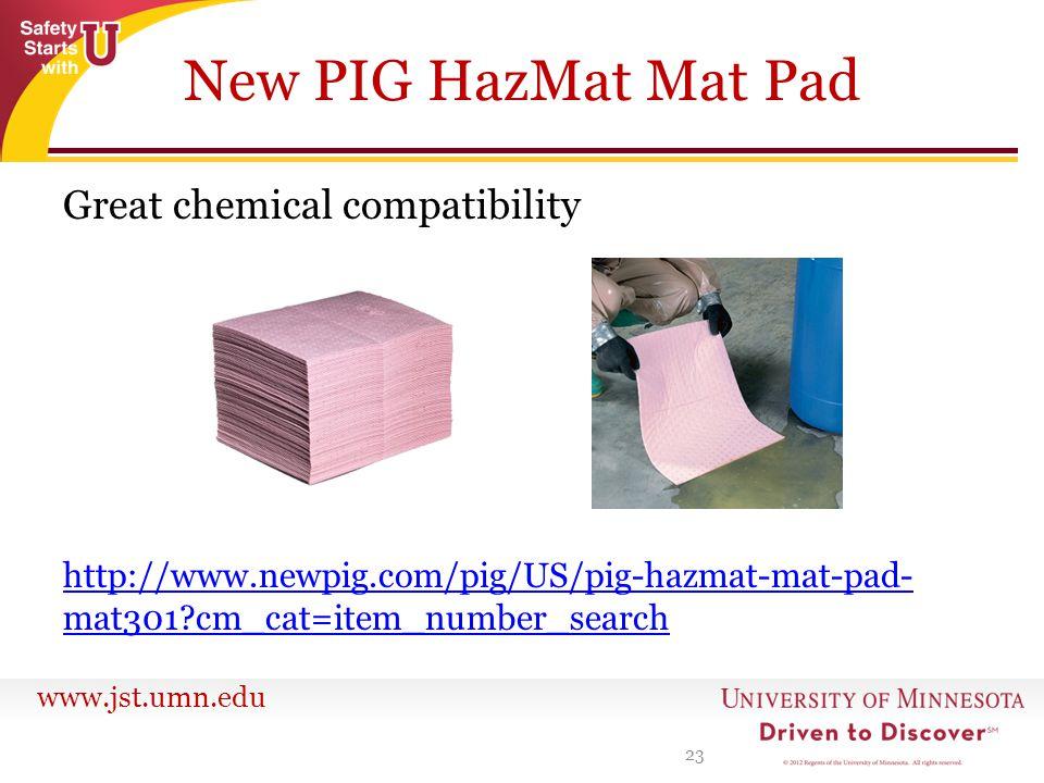 www.jst.umn.edu New PIG HazMat Mat Pad Great chemical compatibility http://www.newpig.com/pig/US/pig-hazmat-mat-pad- mat301?cm_cat=item_number_search