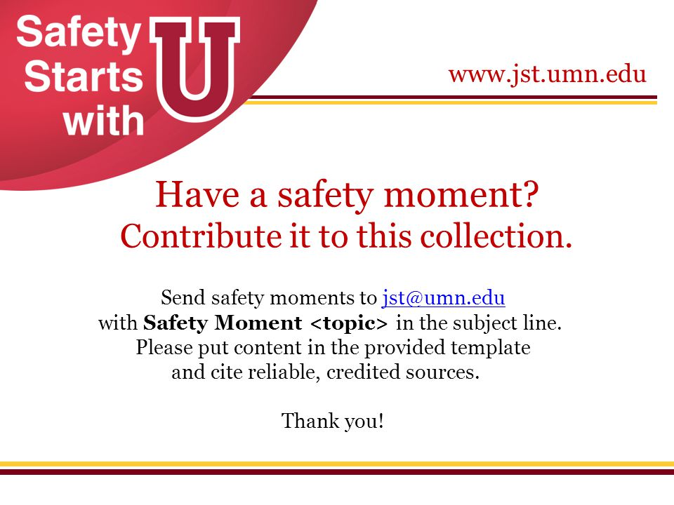 www.jst.umn.edu Have a safety moment? Contribute it to this collection. Send safety moments to jst@umn.edujst@umn.edu with Safety Moment in the subjec