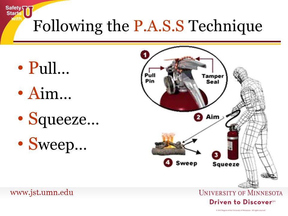 www.jst.umn.edu P ull… A im… S queeze… S weep… Following the P.A.S.S Technique