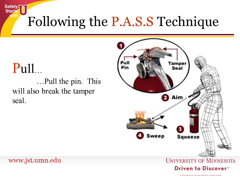 www.jst.umn.edu P ull … …Pull the pin. This will also break the tamper seal. Following the P.A.S.S Technique