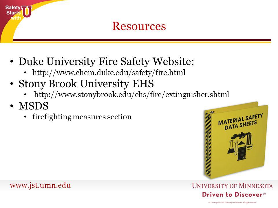 www.jst.umn.edu Resources Duke University Fire Safety Website: http://www.chem.duke.edu/safety/fire.html Stony Brook University EHS http://www.stonybr