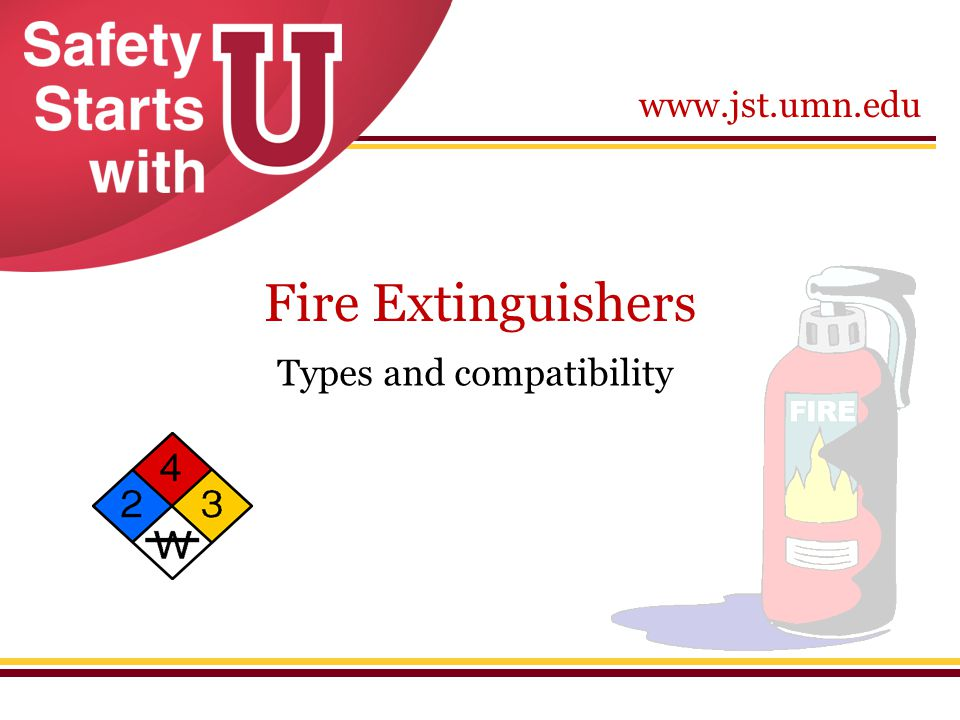www.jst.umn.edu Fire Extinguishers Types and compatibility