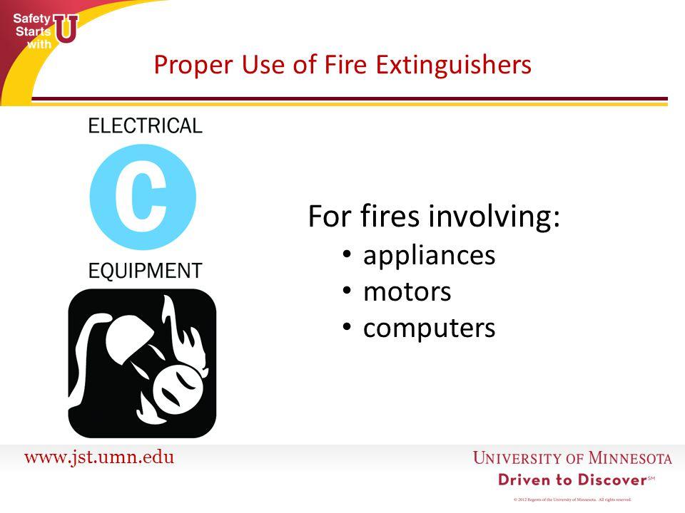 www.jst.umn.edu Proper Use of Fire Extinguishers For fires involving: appliances motors computers