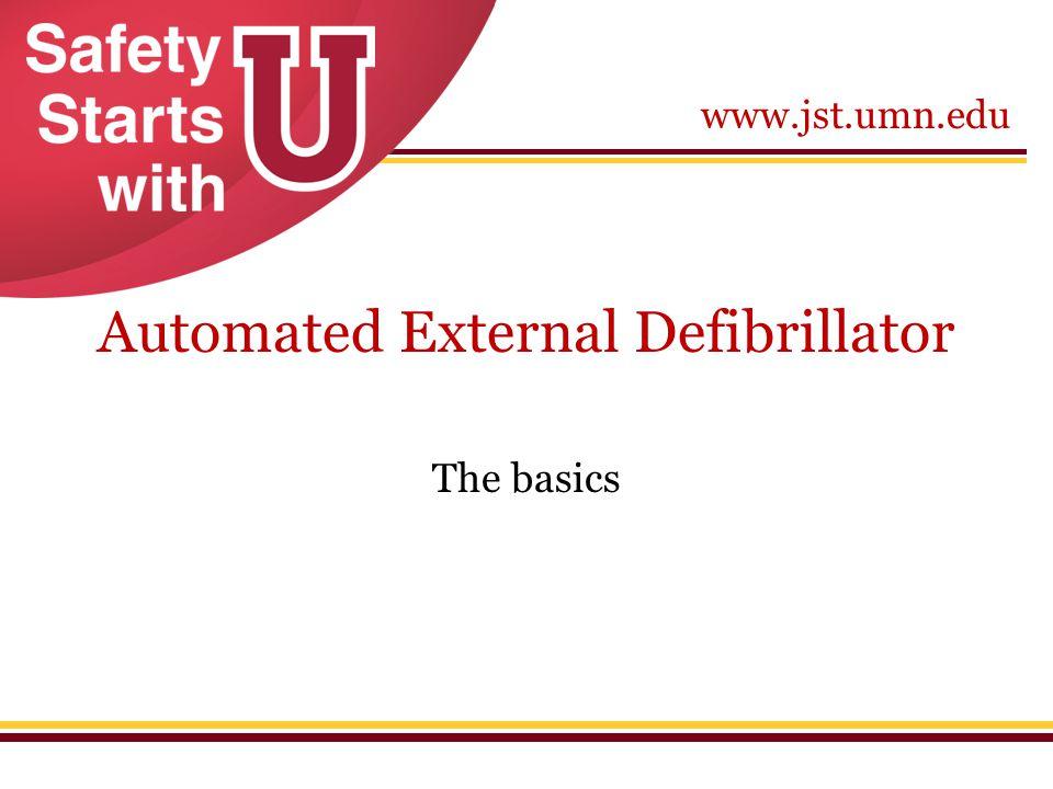 www.jst.umn.edu Automated External Defibrillator The basics