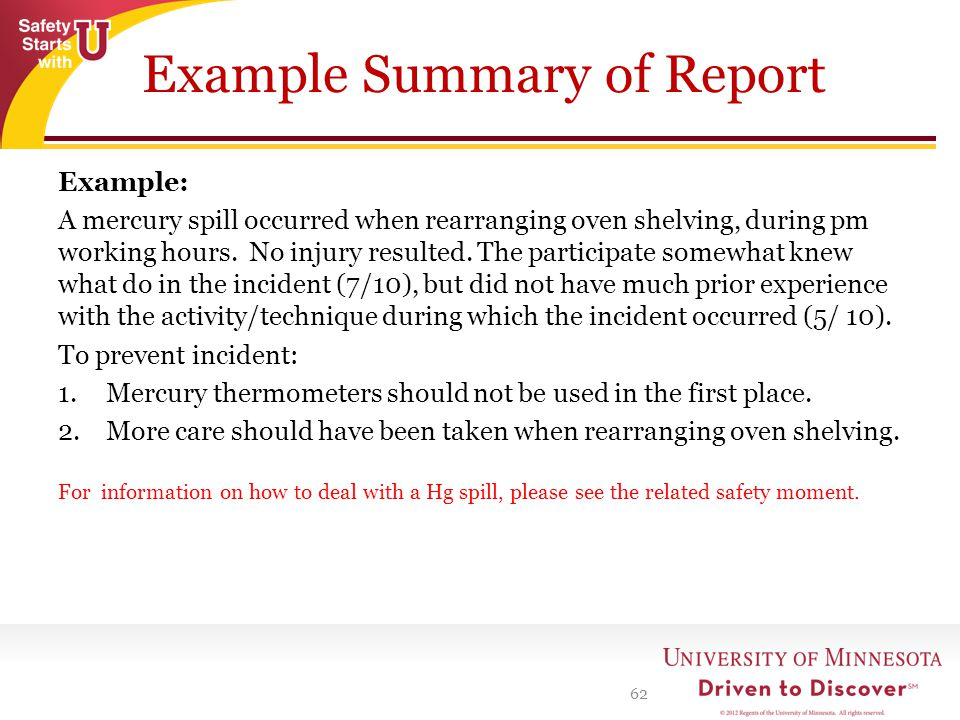 Example Summary of Report 62 Example: A mercury spill occurred when rearranging oven shelving, during pm working hours. No injury resulted. The partic