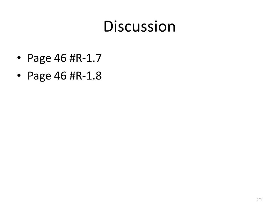 Discussion Page 46 #R-1.7 Page 46 #R-1.8 21