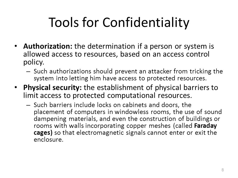 Tools for Confidentiality Authorization: the determination if a person or system is allowed access to resources, based on an access control policy.