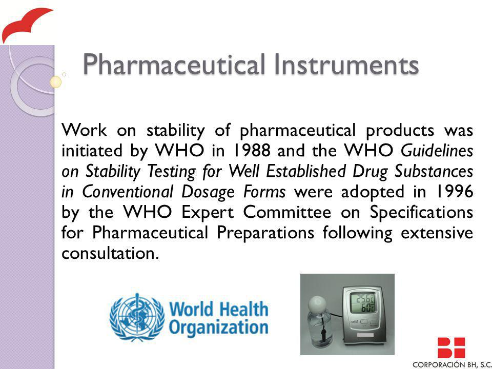 Pharmaceutical Instruments WHO has formulated international regulatory standards on several quality related issues, which include stability, packaging, storage, and bioequivalence.