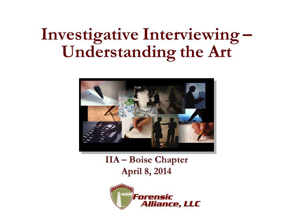 Investigative Interviewing – Understanding the Art IIA – Boise Chapter April 8, 2014