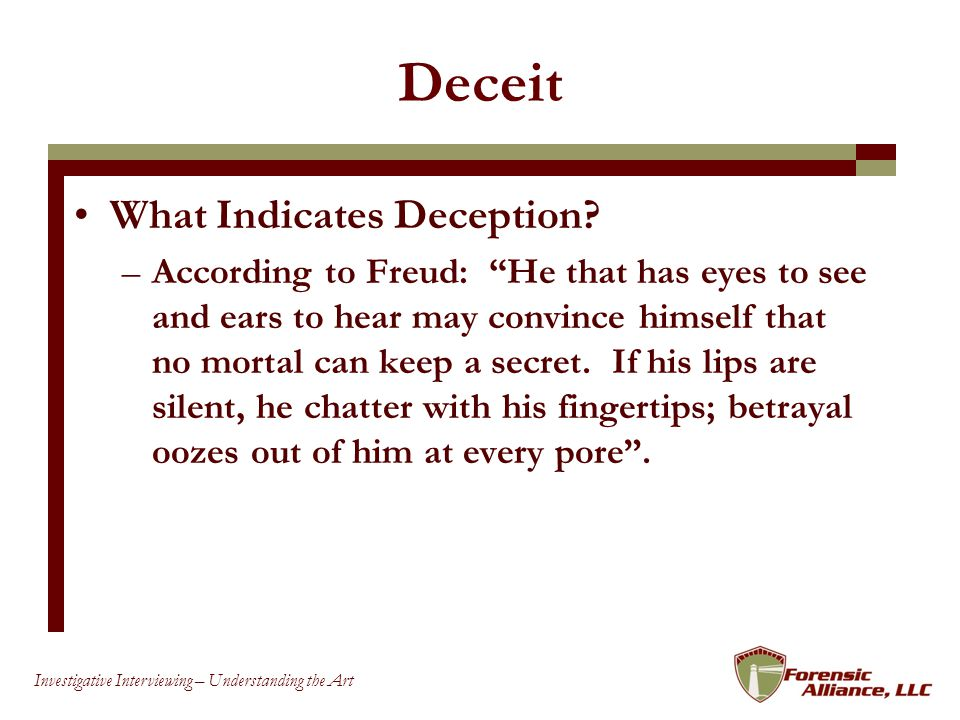 16 Investigative Interviewing – Understanding the Art Deceit What Indicates Deception.