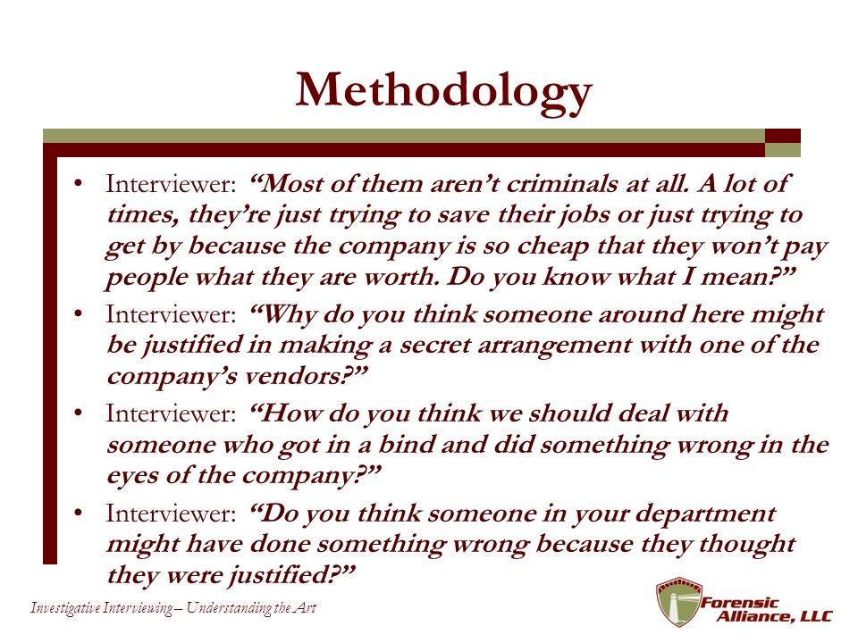 31 Investigative Interviewing – Understanding the Art Methodology Interviewer: Most of them arent criminals at all.
