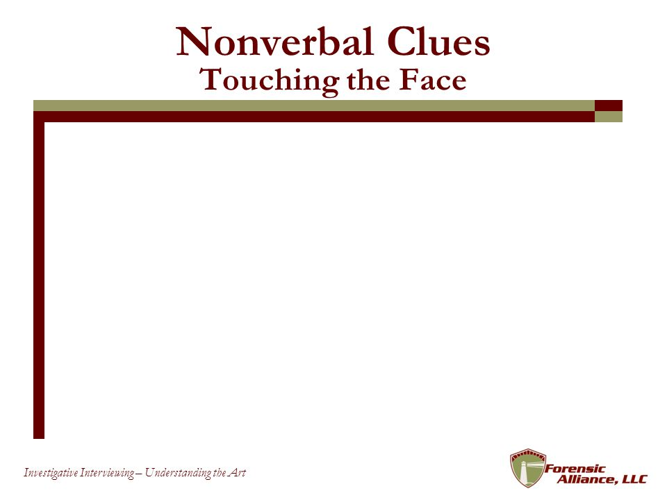 37 Investigative Interviewing – Understanding the Art Nonverbal Clues Touching the Face