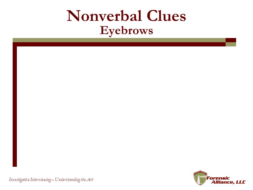 42 Investigative Interviewing – Understanding the Art Nonverbal Clues Eyebrows