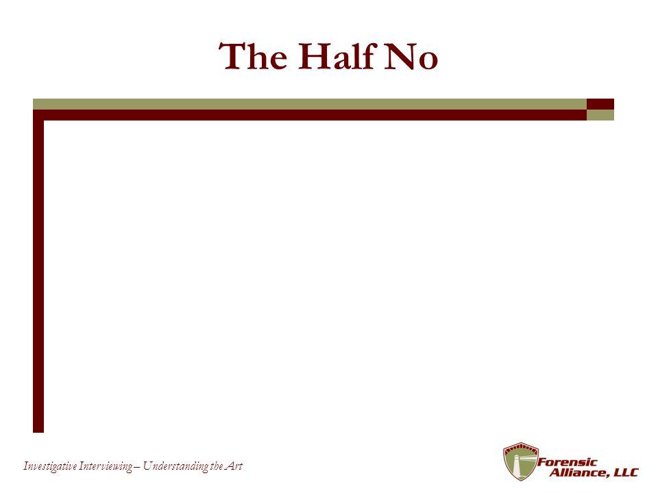 55 Investigative Interviewing – Understanding the Art The Half No