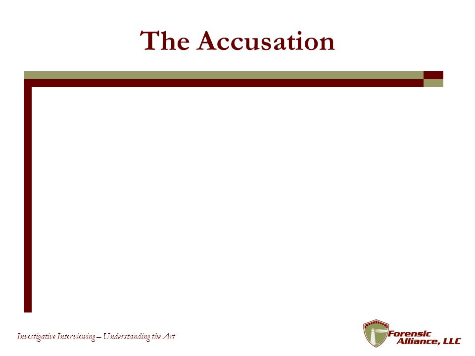 64 Investigative Interviewing – Understanding the Art The Accusation