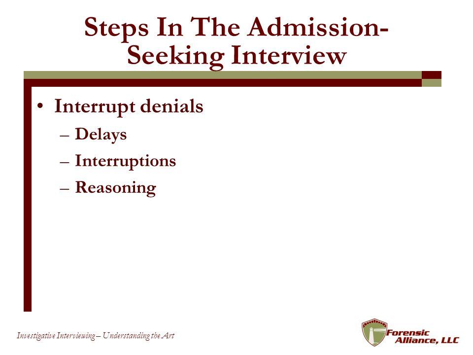 65 Investigative Interviewing – Understanding the Art Steps In The Admission- Seeking Interview Interrupt denials –Delays –Interruptions –Reasoning