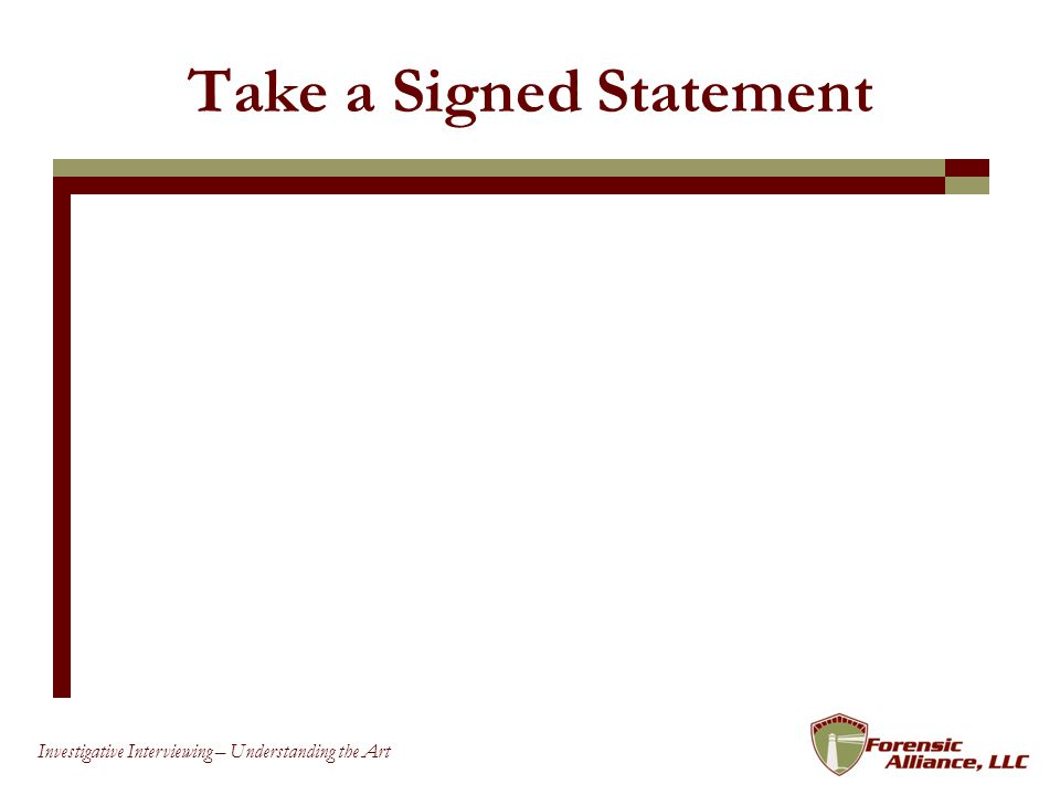 86 Investigative Interviewing – Understanding the Art Take a Signed Statement