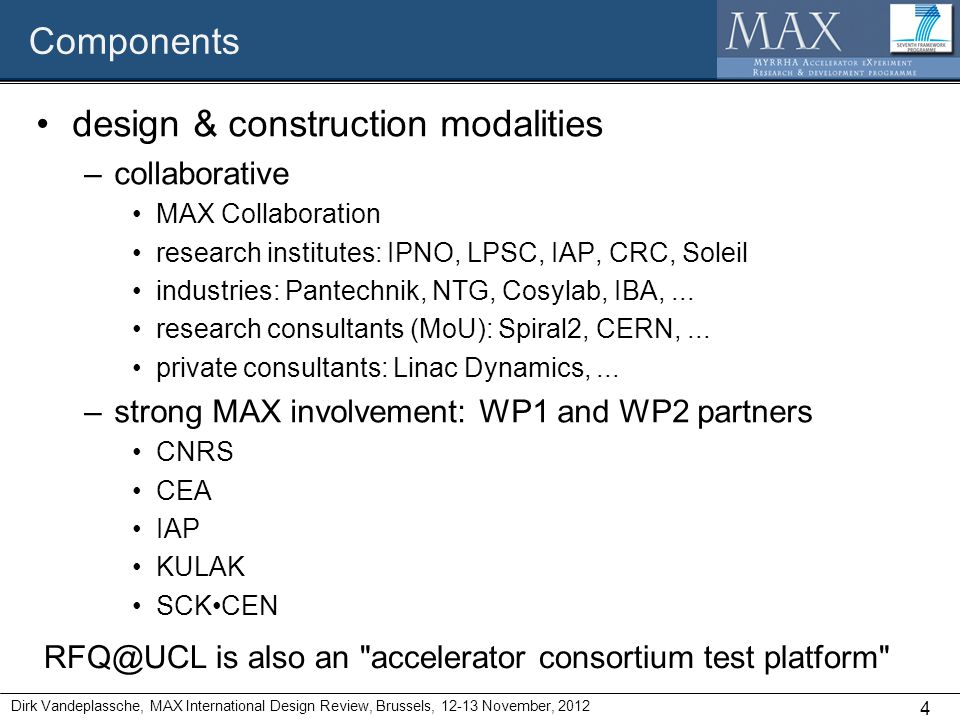 Components design & construction modalities –collaborative MAX Collaboration research institutes: IPNO, LPSC, IAP, CRC, Soleil industries: Pantechnik, NTG, Cosylab, IBA,...